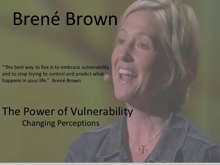 """Brené Brown""""The best way to live is to embrace vulnerabilityand to stop trying to control and predict whathappens in your ..."""