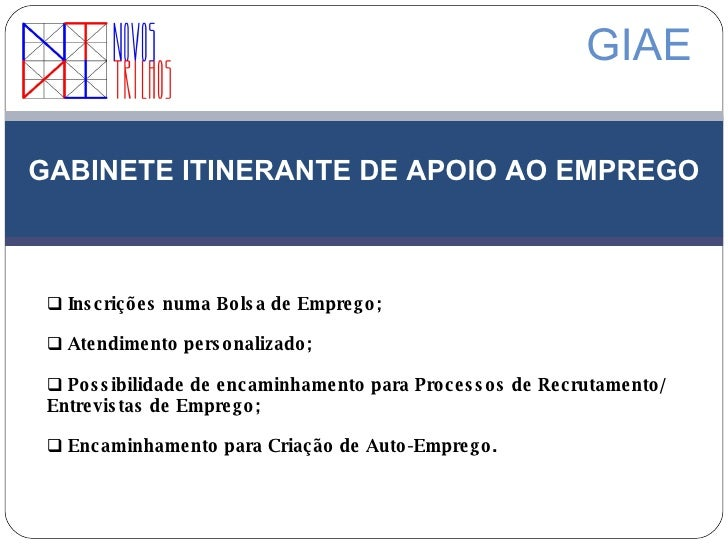 GABINETE ITINERANTE DE APOIO AO EMPREGO GIAE <ul><li>Inscrições numa Bolsa de Emprego; </li></ul><ul><li>Atendimento perso...