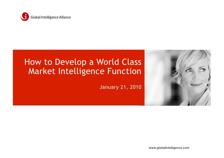How to Develop a World Class  Market Intelligence Function                   January 21, 2010                             ...