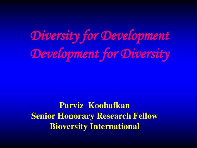 Diversity for Development Development for Diversity  Parviz Koohafkan Senior Honorary Research Fellow Bioversity Internati...