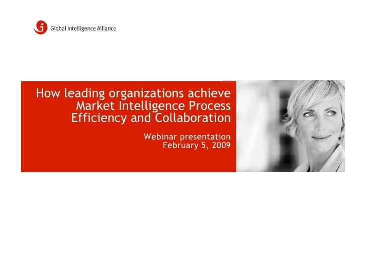 How leading organizations achieve       Market Intelligence Process      Efficiency and Collaboration                   We...