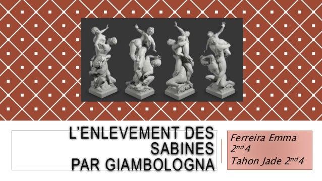 L'ENLEVEMENT DES SABINES PAR GIAMBOLOGNA Ferreira Emma 2nd4 Tahon Jade 2nd4