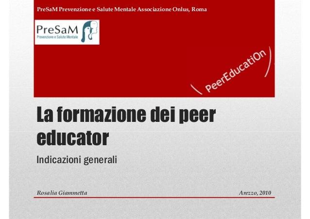 PreSaM Prevenzione e Salute Mentale Associazione Onlus, RomaLa formazione dei peereducatorIndicazioni generaliRosalia Giam...