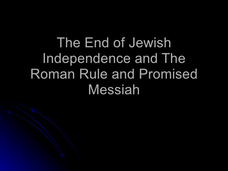 The End of Jewish Independence and The Roman Rule and Promised Messiah