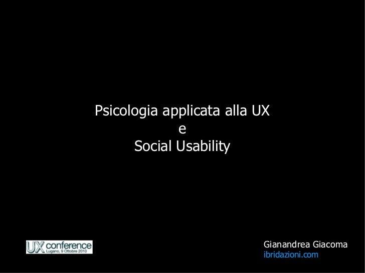 Psicologia applicata alla UX              e       Social Usability                                Gianandrea Giacoma      ...