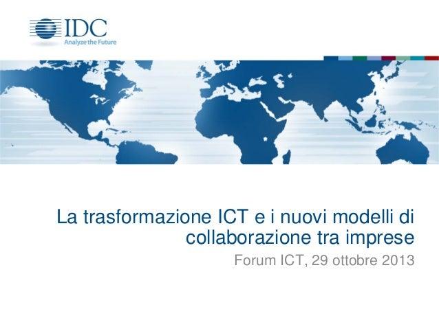 La trasformazione ICT e i nuovi modelli di collaborazione tra imprese Forum ICT, 29 ottobre 2013