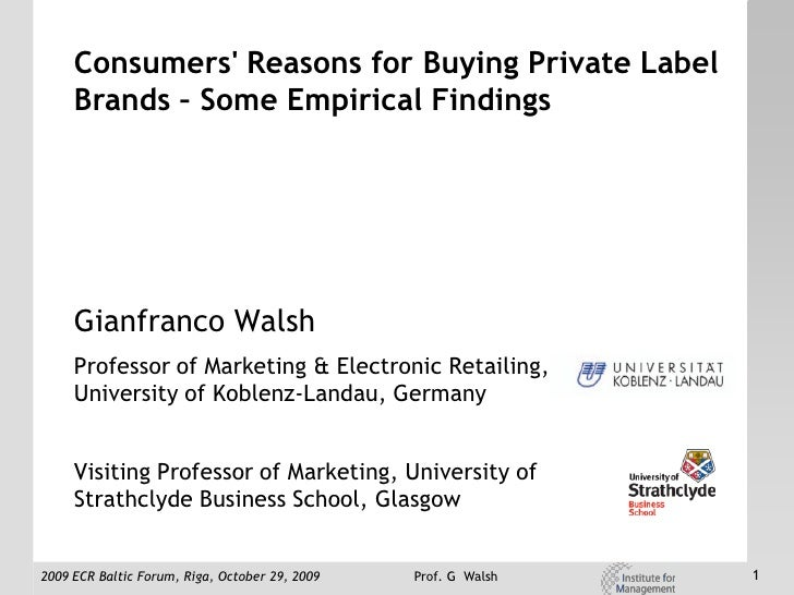 Consumers' Reasons for Buying Private Label      Brands – Some Empirical Findings          Gianfranco Walsh      Professor...