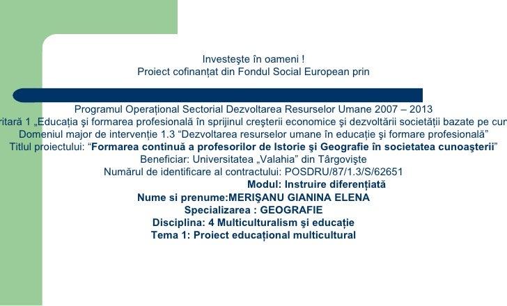 Investeşte în oameni !                               Proiect cofinanţat din Fondul Social European prin                   ...