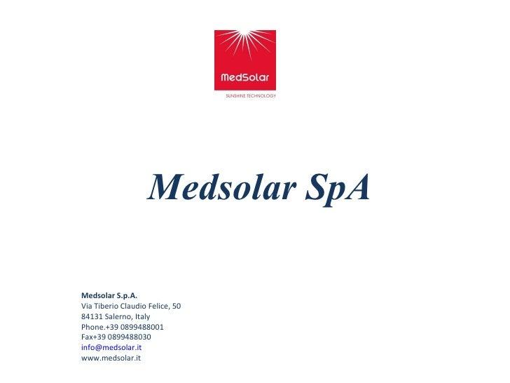 Medsolar SpA Medsolar S.p.A. Via Tiberio Claudio Felice, 50 84131 Salerno, Italy Phone.+39 0899488001 Fax+39 0899488030 [e...