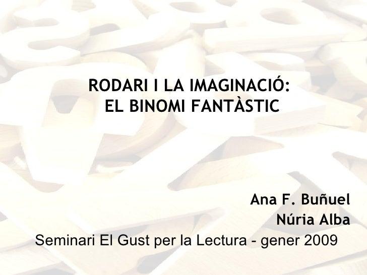 RODARI I LA IMAGINACIÓ:        EL BINOMI FANTÀSTIC                                Ana F. Buñuel                           ...