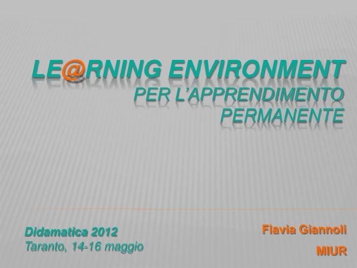 LE@RNING ENVIRONMENT                   PER L'APPRENDIMENTO                            PERMANENTEDidamatica 2012           ...