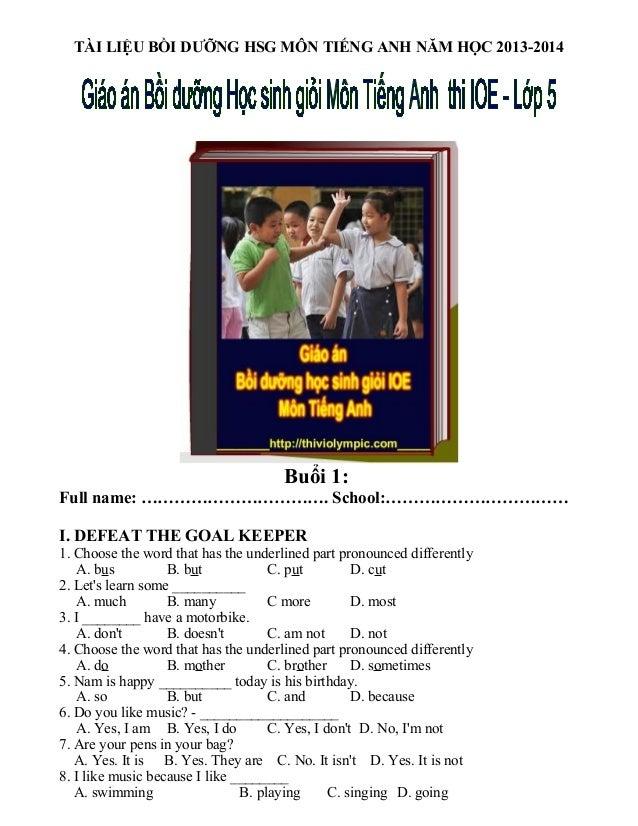TÀI LIỆU BỒI DƯỠNG HSG MÔN TIẾNG ANH NĂM HỌC 2013-2014 Buổi 1: Full name: ……………………………. School:…………………………… I. DEFEAT THE GO...