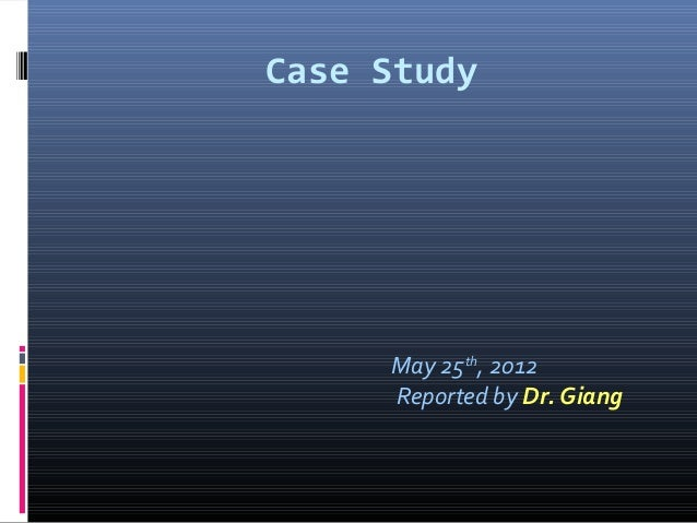 Case StudyMay 25th, 2012Reported by Dr. Giang