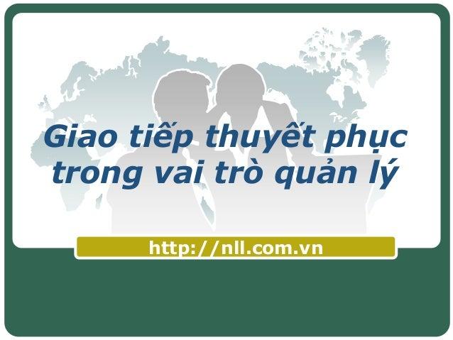 Giao tiếp thuyết phục trong vai trò quản lý http://nll.com.vn