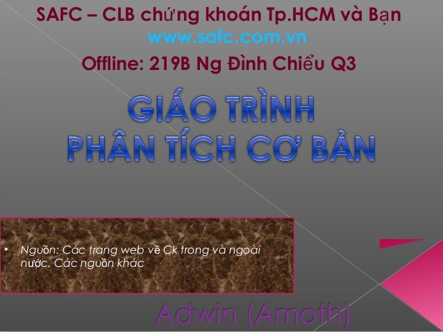 SAFC – CLB ch ng khoán Tp.HCM và B nứ ạ www.safc.com.vn Offline: 219B Ng Đình Chi u Q3ể • Ngu n: Các trang web v Ck trong ...