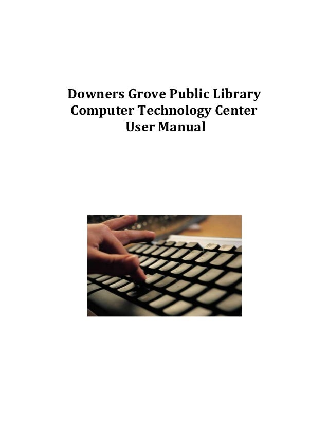 Downers Grove Public LibraryComputer Technology Center       User Manual