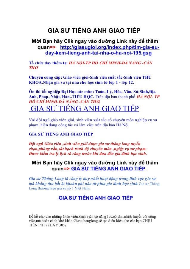 GIA SƯ TIẾNG ANH GIAO TIẾP Mời Bạn hãy Clik ngay vào đường Link này để thăm  quan=> http://giasugioi.org/index.php/tim-gia...