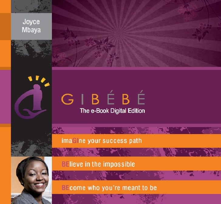 GIBÉBÉ™  imaGIne your success path,   BElieve in the impossible,BEcome who you're meant to be.        Joyce Mbaya