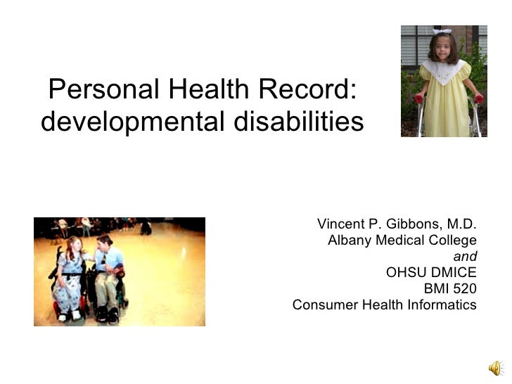 Personal Health Record: developmental disabilities                          Vincent P. Gibbons, M.D.                      ...
