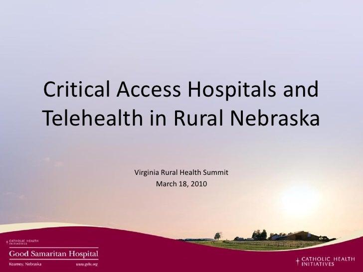 Critical Access Hospitals and Telehealth in Rural Nebraska           Virginia Rural Health Summit                 March 18...