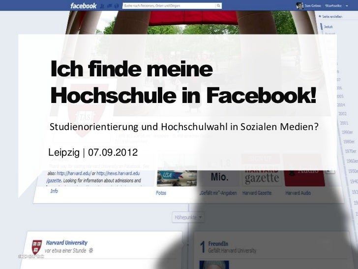 Ich finde meineHochschule in Facebook!Studienorientierung und Hochschulwahl in Sozialen Medien?Leipzig | 07.09.2012