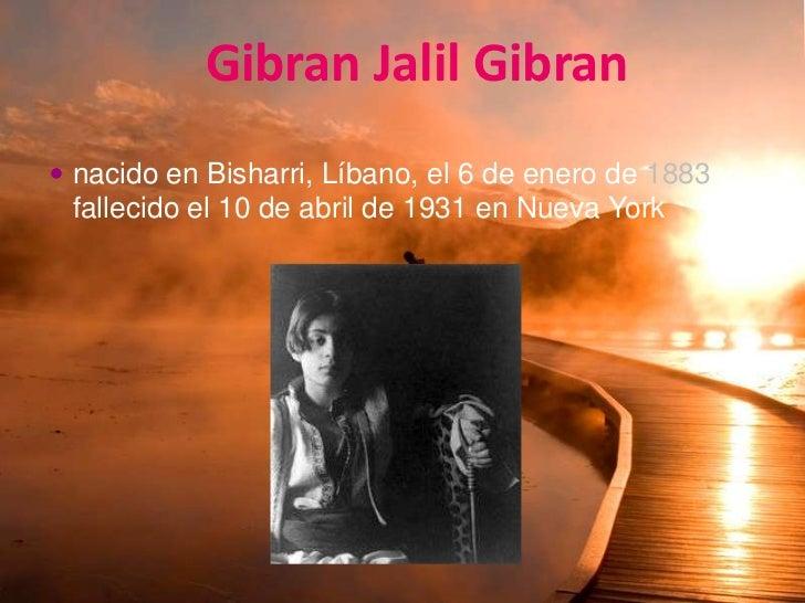 Gibran Jalil Gibran<br />nacido enBisharri,Líbano, el6 de enerode1883y fallecido el10 de abrilde1931enNueva Yo...