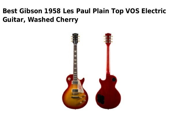Best Gibson 1958 Les Paul Plain Top VOS ElectricGuitar, Washed Cherry