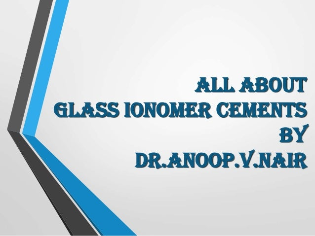 All about Glass Ionomer Cements by dr.anoop.v.nair