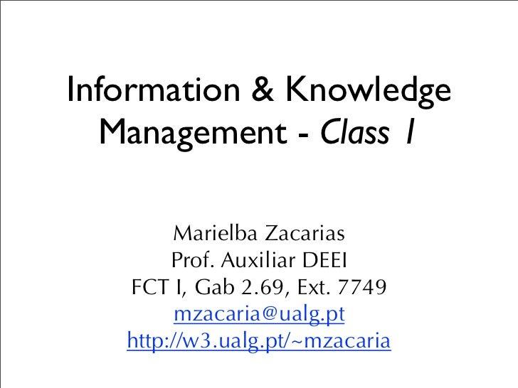 Information & Knowledge  Management - Class 1        Marielba Zacarias        Prof. Auxiliar DEEI   FCT I, Gab 2.69, Ext. ...
