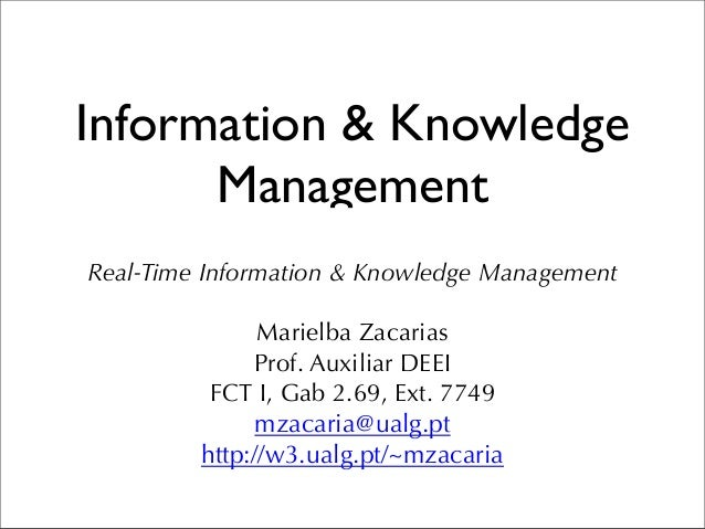 Information & Knowledge Management Real-Time Information & Knowledge Management Marielba Zacarias Prof. Auxiliar DEEI FCT ...