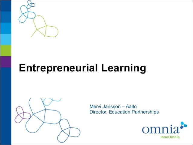 Entrepreneurial Learning  Mervi Jansson – Aalto Director, Education Partnerships