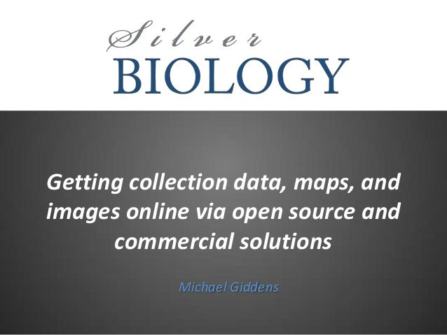 Getting collection data, maps, and images online via open source and commercial solutions Michael Giddens