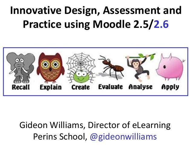 Innovative Design, Assessment and Practice using Moodle 2.5/2.6 Gideon Williams, Director of eLearning Perins School, @gid...