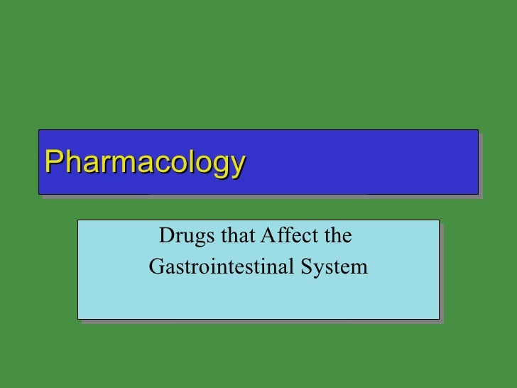Pharmacology Drugs that Affect the  Gastrointestinal System