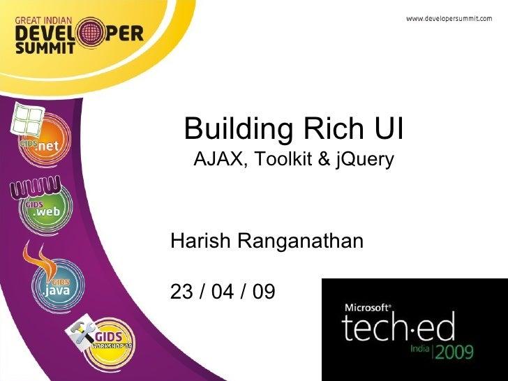 Harish Ranganathan 23 / 04 / 09 Building Rich UI AJAX, Toolkit & jQuery