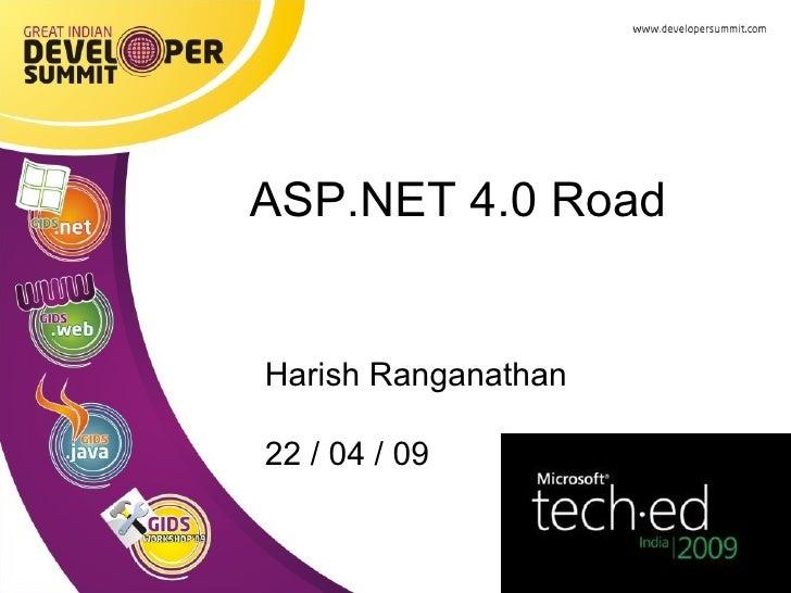 Harish Ranganathan 22 / 04 / 09 ASP.NET 4.0 Road