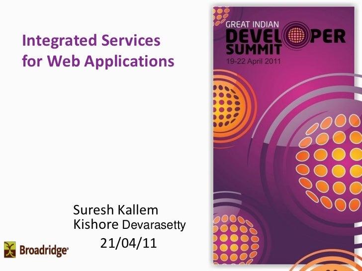 Integrated Servicesfor Web Applications      Suresh Kallem      Kishore Devarasetty          21/04/11