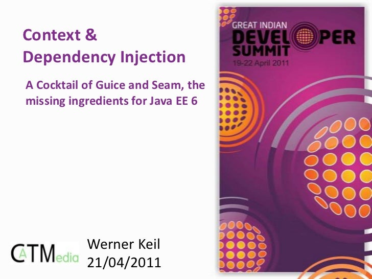 Context &Dependency InjectionA Cocktail of Guice and Seam, themissing ingredients for Java EE 6           Werner Keil     ...