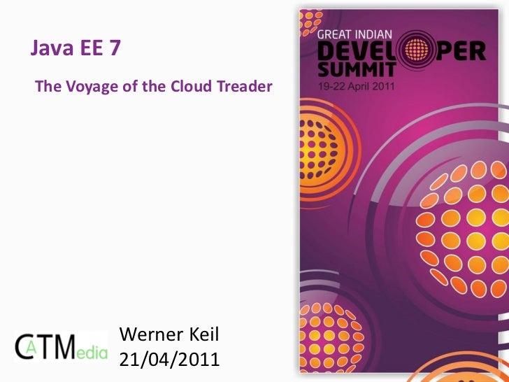 Java EE 7The Voyage of the Cloud Treader          Werner Keil          21/04/2011
