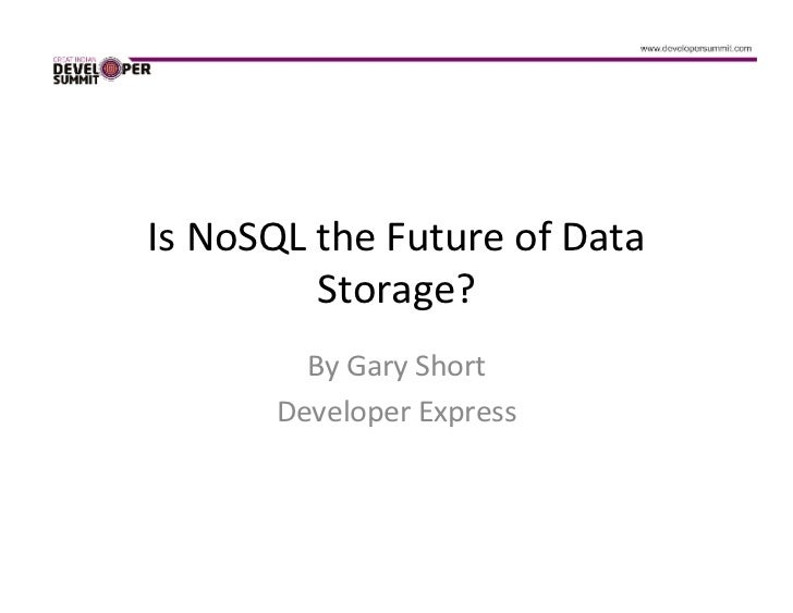 Is NoSQL the Future of Data         Storage?        By Gary Short      Developer Express