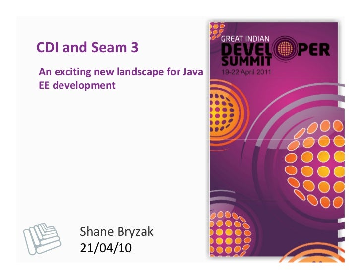 CDI and Seam 3An exciting new landscape for JavaEE development        Shane Bryzak        21/04/10
