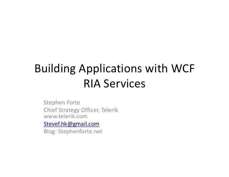 BuildingApplicationswithWCF          RIAServices StephenForte ChiefStrategyOfficer,Telerik www.telerik.com Steve...