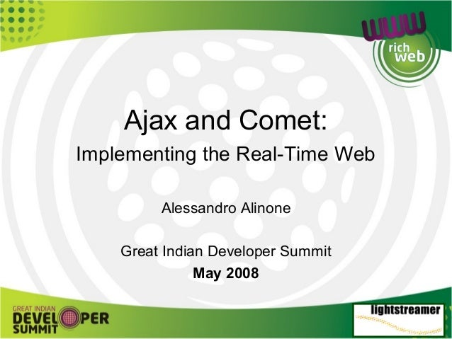 Ajax and Comet: Implementing the Real-Time Web Alessandro Alinone Great Indian Developer Summit May 2008