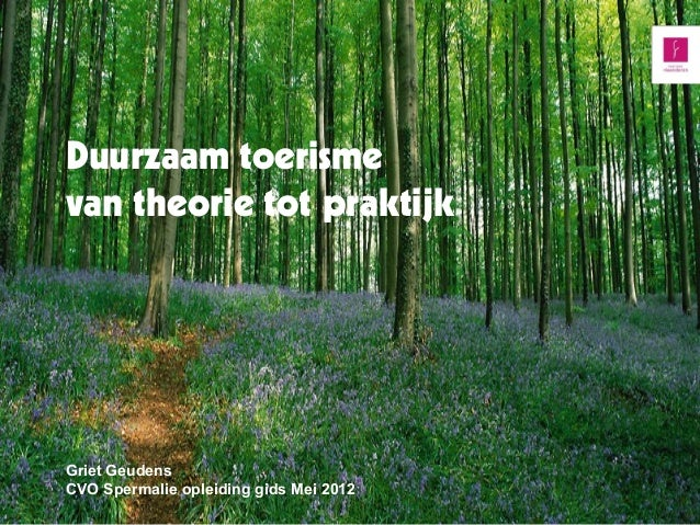 Duurzaam toerismevan theorie tot praktijkGriet GeudensCVO Spermalie opleiding gids Mei 2012