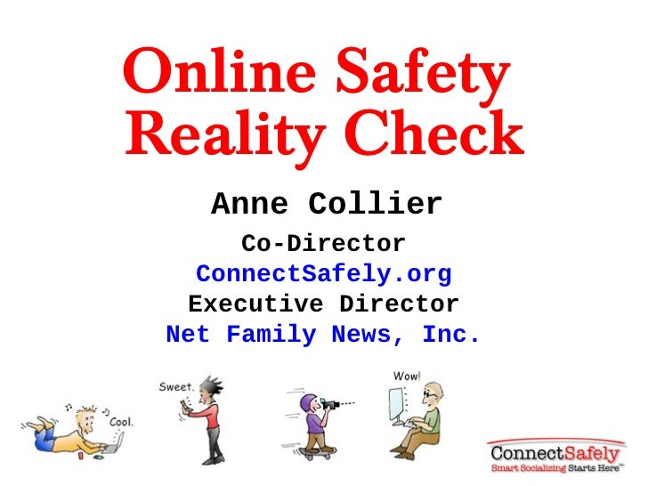 Online SafetyReality Check    Anne Collier      Co-Director   ConnectSafely.org   Executive Director Net Family News, Inc.