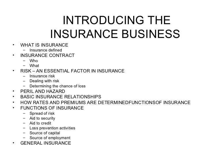 <ul><li>INTRODUCING THE INSURANCE BUSINESS   </li></ul><ul><li>WHAT IS INSURANCE </li></ul><ul><ul><li>Insurance defined <...