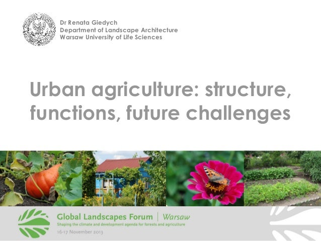 Dr Renata Giedych Department of Landscape Architecture Warsaw University of Life Sciences  Urban agriculture: structure, f...