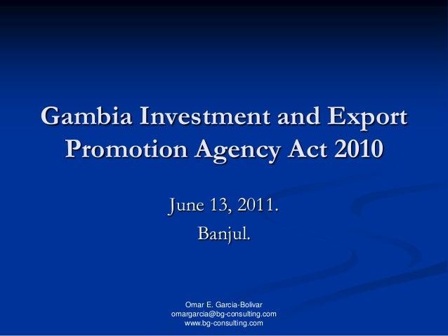 Omar E. Garcia-Bolivar omargarcia@bg-consulting.com www.bg-consulting.com Gambia Investment and Export Promotion Agency Ac...