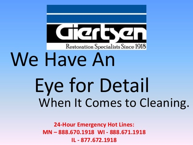 We Have An  Eye for Detail   When It Comes to Cleaning.      24-Hour Emergency Hot Lines:   MN – 888.670.1918 WI - 888.671...