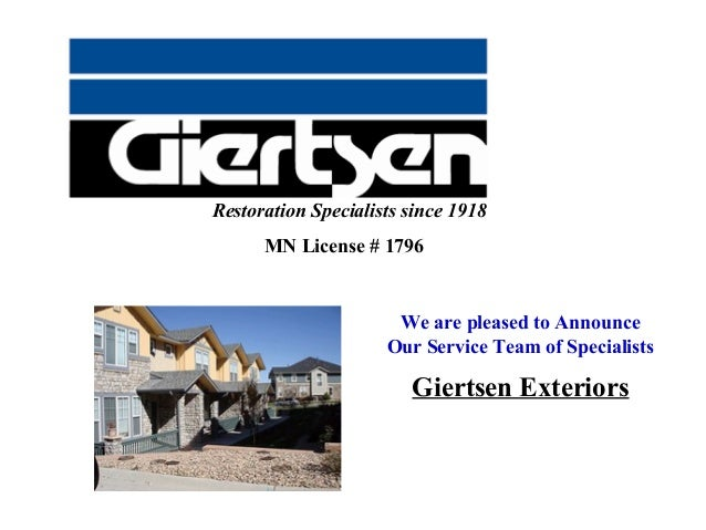 Restoration Specialists since 1918 MN License # 1796  We are pleased to Announce Our Service Team of Specialists  Giertsen...